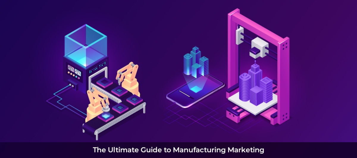 The Ultimate Guide to Manufacturing Marketing