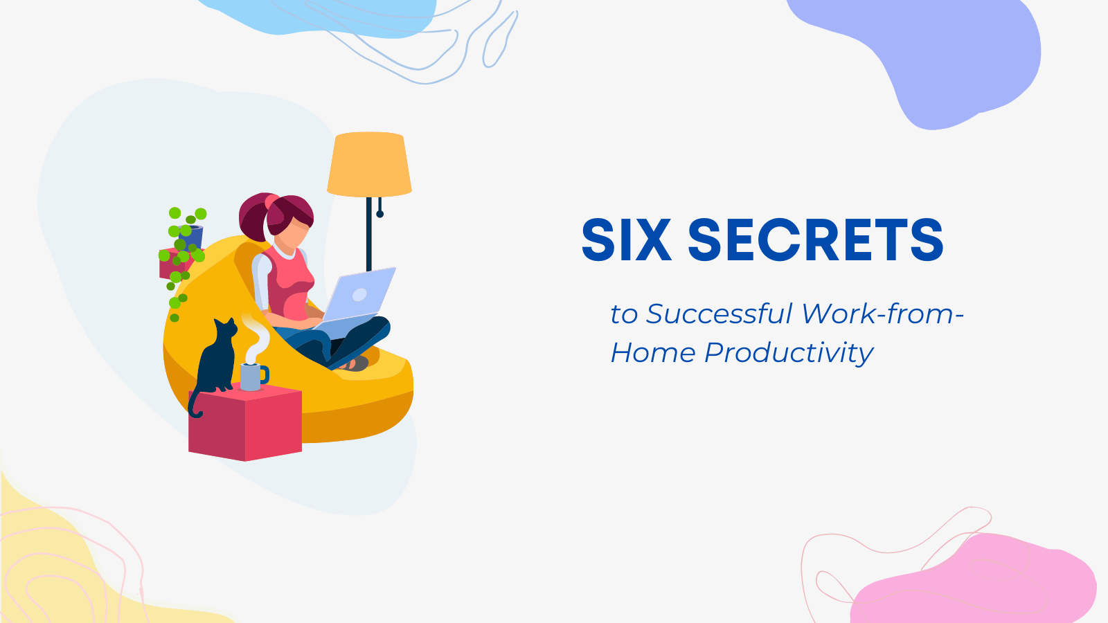 Six Secrets to Successful Work-from-Home Productivity